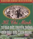 Ebook Tư tưởng Hồ Chí Minh - phương pháp luận nghiên cứu con người: Hồ Chí Minh từ đạo đức truyền thống đến đạo đức cách mạng (Phần 1) - Viện Nghiên cứu con người