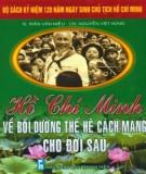 Ebook Hồ Chí Minh về bồi dưỡng thế hệ cách mạng cho đời sau (Hỏi - Đáp): Phần 1 - TS. Trần Văn Miều, CN Nguyễn Việt Hùng