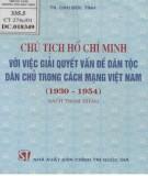 Ebook Chủ tịch Hồ Chí Minh với việc giải quyết vấn đề dân tộc dân chủ trong Cách mạng Việt Nam (1930-1954): Phần 2 - TS. Chu Đức Tính