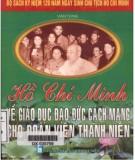 Ebook Hồ Chí Minh về giáo dục đạo đức cách mạng cho đoàn viên, thanh niên: Phần 1