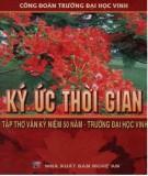 Ebook Ký ức thời gian (Tập thơ văn kỷ niệm 50 năm - Trường Đại học Vinh 1959-2009): Phần 1 - Công đoàn Trường Đại học Vinh