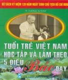 Ebook Tuổi trẻ Việt Nam học tập và làm theo 5 điều Bác dạy: Phần 1 - TS. Dương Tự Đam (chủ biên)