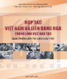 Ebook Hợp tác Việt Nam và Liên bang Nga trong lĩnh vực đào tạo qua triển lãm tài liệu lưu trữ: Phần 1 - Cục Văn thư Lưu trữ