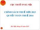 Bài giảng Chính sách Thuế mới 2015 quyết toán thuế 2014 - Cục Thuế TP Hà Nội