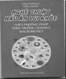 Ebook Nghệ thuật nấu ăn vui khỏe theo phương pháp thực dưỡng Ohsawa Macrobiotics: Phần 1 - Diệu Hạnh