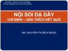Bài giảng Nội soi dạ dày: Chỉ định - Giải thích kết quả - BS. Nguyễn Thị Bích Ngọc (ĐH Y dược TP.HCM)