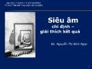 Bài giảng Siêu âm: Chỉ định – Giải thích kết quả - BS. Nguyễn Thị Bích Ngọc (ĐH Y dược TP.HCM)