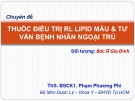 Bài giảng Thuốc điều trị RL lipid máu & tư vấn bệnh nhân ngoại trú - ThS.BSCK1. Phạm Phương Phi