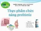 Bài thuyết trình môn Thực phẩm chức năng: Thực phẩm chức năng probiotic