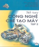 Ebook Sổ tay công nghệ chế tạo máy (Tập 2): Phần 1 - NXB Khoa học và Kỹ thuật