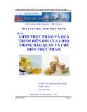 Tiểu luận Hóa sinh thực phẩm: Lipid thực phẩm và quá trình biến đổi của lipid trong bảo quản và chế biến thực phẩm