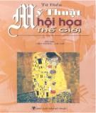 Ebook Từ điển mỹ thuật hội họa thế giới: Phần 1 – Tiệp Nhân, Vệ Hải (chủ biên)
