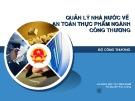 Bài giảng Quản lý Nhà nước về an toàn thực phẩm ngành Công thương - TS. Nguyễn Phú Cường