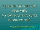Bài giảng Chỉ định tạo nhịp tim vĩnh viễn và cấy máy phá rung trong cơ thể - BS. Nguyễn Thanh Hiền, BS. Phạm hữu Văn