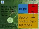 Bài thuyết trình: Bao bì nhiều lớp - Tetrapak