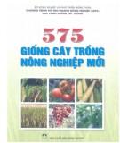 Ebook 575 giống cây trồng nông nghiệp mới: Phần 1 - NXB Nông nghiệp