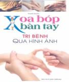 Kỹ thuật Xoa bóp bàn tay trị bệnh qua hình ảnh: Phần 2