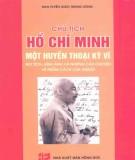 Ebook Chủ tịch Hồ Chí Minh, một huyền thoại kỳ vĩ  - Bút tích, hình ảnh và những câu chuyện về phẩm cách của người: Phần 2 - NXB Hồng Đức