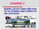 Bài giảng Đường lối cách mạng Đảng Cộng sản Việt Nam: Chương 5 - Đường lối xây dựng nền kinh tế thị trường định hướng xã hội chủ nghĩa