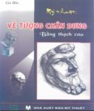 Ebook Mỹ thuật vẽ tượng chân dung bằng thạch cao: Phần 2 - Gia Bảo