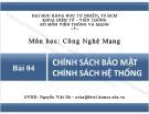 Bài giảng Chương 4: Chính sách bảo mật - Chính sách hệ thống - Nguyễn Việt Hà