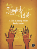 The Tagled Web A Guide to Securing Modern Web Applications