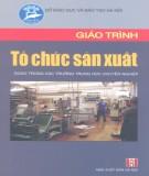 Giáo trình Tổ chức sản xuất (dùng trong các trường Trung học chuyên nghiệp): Phần 1 - Nguyễn Thượng Chính