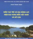 Ebook Kiến tạo trẻ và địa động lực hiện đại vùng biển Việt Nam và kế cận: Phần 2 - Phan Trọng Trịnh