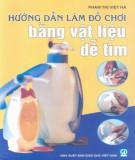 Ebook Hướng dẫn làm đồ chơi bằng vật liệu dễ tìm: Phần 2 - Phạm Thị Việt Hà