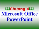 Bài giảng môn Tin học đại cương - Chương 4: Microsoft Office PowerPoint