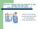 Bài giảng Nội dung, phương pháp tập huấn bộ tài liệu Hướng dẫn thực hiện giao tiếp, ứng xử của cán bộ Y tế -  PGS.TS Vũ Thị Phụng
