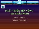 Bài giảng Phát triển bền vững cho chăn nuôi - Võ Văn Sơn