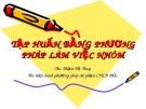 Bài giảng Tập huấn bằng phương pháp làm việc nhóm - ThS. Phạm Thị Thuý