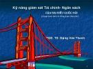Bài giảng Kỹ năng giám sát Tài chính - Ngân sách của đại biểu Quốc hội - PGS.TS. Đặng Văn Thanh