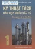 Ebook Kĩ thuật tách hỗn hợp nhiều cấu tử: Tập 1 - Nguyễn Hữu Tùng