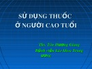Bài giảng Sử dụng thuốc ở người cao tuổi - ThS. Tôn Hương Giang