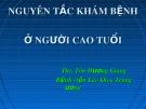 Bài giảng Nguyên tắc khám bệnh ở người cao tuổi - ThS. Tôn Hương Giang