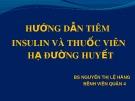 Bài giảng Hướng dẫn tiêm Insulin và thuốc viên hạ đường huyết - BS. Nguyễn Thị Lệ Hằng