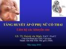 Bài giảng Tăng huyết áp ở phụ nữ có thai - GS. TS. Huỳnh văn Minh