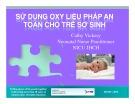 Bài giảng Sử dụng Oxy liệu pháp an toàn cho trẻ sơ sinh