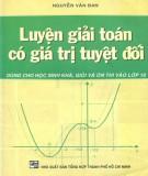 Ebook Luyện giải Toán có giá trị tuyệt đối - Nguyễn Văn Ban
