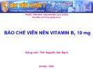 Bài giảng Bào chế viên nén Vitamin B1 10 mg - ThS. Nguyễn Văn Bạch