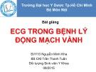 Bài giảng ECG trong bệnh lý động mạch vành - BS.CKI. Trần Thanh Tuấn