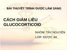 Bài thuyết trình Dược lâm sàng: Cách giảm liều Glucocorticoid - Tây Nguyên