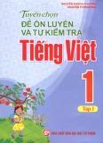 Tuyển chọn đề ôn luyện và tự kiểm tra Tiếng Việt 1: Tập 1