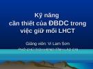 Bài giảng Kỹ năng cần thiết của ĐBDC trong việc giữ mối LHCT - Vi Lam Sơn
