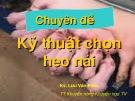 Bài giảng Chuyên đề: Kỹ thuật chọn heo nái - KS. Lưu Văn Phúc