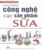 Giáo trình Công nghệ các sản phẩm từ sữa: Phần 2 - TS. Lâm Xuân Thanh