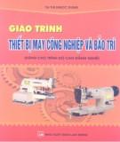 Giáo trình Thiết bị may công nghiệp và bảo trì (dùng cho trình độ cao đẳng nghề): Phần 1 - Tạ Thị Ngọc Dung