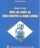 Giáo trình Máy và vận chuyển và định lượng: Phần 1 - Tôn Thất Ninh